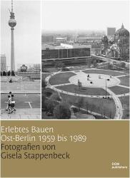 : Erlebtes Bauen Ost-Berlin 1959 bis 1989