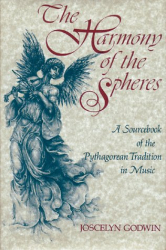 Joscelyn Godwin: The Harmony of the Spheres: The Pythagorean Tradition in Music
