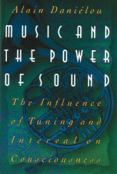 Alain Daniélou: Music and the Power of Sound: The Influence of Tuning and Interval on Consciousness
