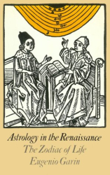 Eugenio Garin: Astrology in the Renaissance: The Zodiac of Life (Arkana)