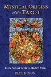 Paul Huson: Mystical Origins of the Tarot: From Ancient Roots to Modern Usage