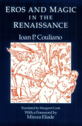 Ioan P. Culianu: Eros and Magic in the Renaissance (Chicago Original Paperback)