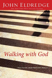 John Eldredge: Walking with God: Talk to Him. Hear from Him. Really.