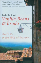 Isabella Dusi: Vanilla Beans and Brodo: Real Life in the Hills of Tuscany