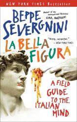 Beppe Severgnini: La Bella Figura: A Field Guide to the Italian Mind