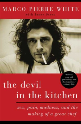 Marco Pierre White: The Devil in the Kitchen: Sex, Pain, Madness, and the Making of a Great Chef