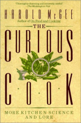 Harold McGee: The Curious Cook: More Kitchen Science and Lore