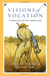 Steven Garber: Visions of Vocation: Common Grace for the Common Good