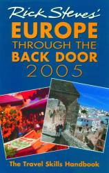 Rick Steves: Rick Steves' Europe Through the Back Door 2005 (Rick Steves' Europe Through the Back Door)
