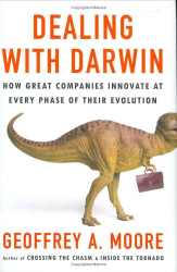Geoffrey A. Moore: Dealing with Darwin : How Great Companies Innovate at Every Phase of Their Evolution
