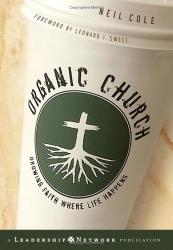 Neil  Cole: Organic Church: Growing Faith Where Life Happens