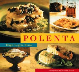Brigit Legere Binns: Polenta: Over 40 Recipes for All Occasions