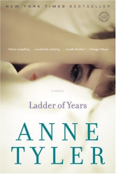Anne Tyler: Ladder of Years: A Novel