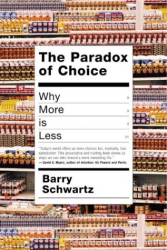 Barry Schwartz: The Paradox of Choice                                                            : Why More Is Less