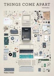 Todd McLellan: Things Come Apart: A Teardown Manual for Modern Living