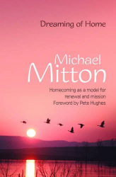 Michael Mitton: Dreaming of Home: Homecoming as a Model for Renewal and Mission