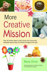Rona Orme: More Creative Mission: Over 40 Further Ideas to Help Church and Community Celebrate Special Days and Events Throughout the Year