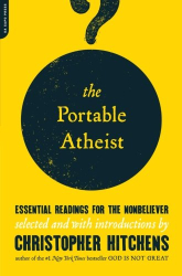 Christopher Hitchens: The Portable Atheist: Essential Readings for the Nonbeliever