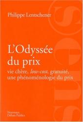 Philippe Lentschener: L'Odyssée du prix : Vie chère, low-cost, gratuité, une phénoménologie du prix
