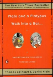 Thomas Cathcart: Plato and a Platypus Walk into a Bar . . .: Understanding Philosophy Through Jokes