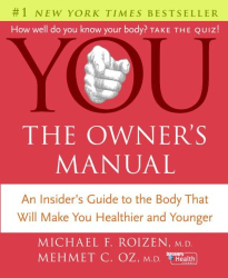 Michael F. Roizen: YOU: The Owner's Manual : An Insider's Guide to the Body that Will Make You Healthier and Younger