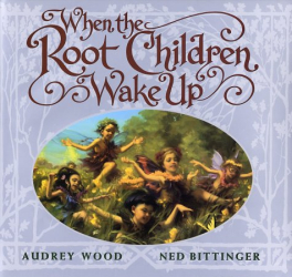 Audrey Wood: When The Root Children Wake Up