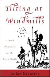 Julian Branston: Tilting At Windmills: A Novel of Cervantes and the Errant Knight