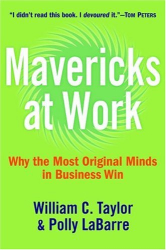 William C. Taylor: Mavericks at Work: Why the Most Original Minds in Business Win