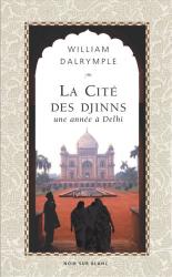 William Dalrymple: La Cité des Djinns : Une année à Delhi