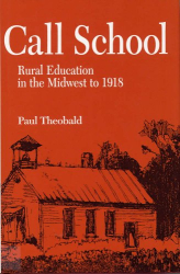 Paul Theobald: Call School: Rural Education in the Midwest to 1918