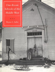 Wayne E. Fuller: One-Room Schools of the Middle West: An Illustrated History