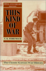 T. R. Fehren- bach: This Kind of War: The Classic Korean War History