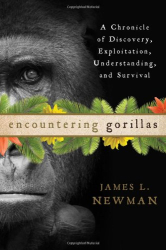 James L. Newman: Encountering Gorillas: A Chronicle of Discovery, Exploitation, Understanding, and Survival