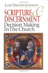 Luke Timothy Johnson: Scripture & Discernment: Decision Making in the Church