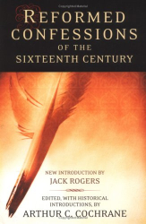 Arthur Cochrane (Editor), Jack Rogers (Introduction): Reformed Confessions of the Sixteenth Century