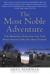 Greg Behrman: The Most Noble Adventure: The Marshall Plan and the Time When America Helped Save Europe