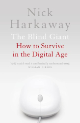 Nick Harkaway: The Blind Giant: How to Survive in the Digital Age: Being Human in a Digital World
