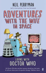 Neil Perryman: Adventures with the Wife in Space: Living With Doctor Who