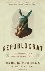 Carl R. Trueman: Republocrat: Confessions of a Liberal Conservative