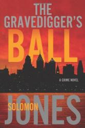 Solomon Jones: The Gravedigger's Ball: A Coletti Novel (Coletti Novels)