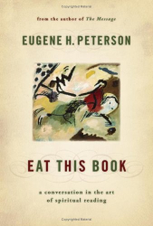 Eugene H. Peterson: Eat This Book: A Conversation in the Art of Spiritual Reading