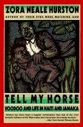 Zora Neale Hurston: Tell My Horse : Voodoo and Life in Haiti and Jamaica