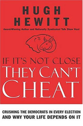 Hugh Hewitt: If It's Not Close, They Can't Cheat: Crushing the Democrats in Every Election and Why Your Life Depends on It