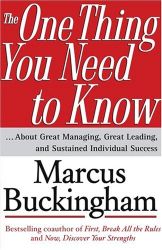 Marcus Buckingham: The One Thing You Need to Know : ... About Great Managing, Great Leading, and Sustained Individual Success