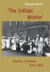 Humayun Ansari: The Infidel Within: The History of Muslims in Britain, 1800 to the Present