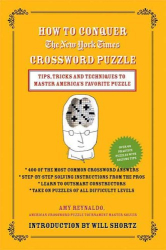 Amy Reynaldo: How to Conquer the New York Times Crossword Puzzle: Tips, Tricks and Techniques to Master America's Favorite Puzzle