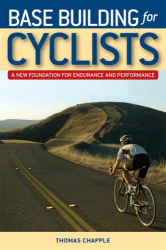 Thomas Chapple: Base Building for Cyclists: A New Foundation for Endurance and Performance