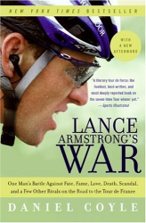 Daniel Coyle: Lance Armstrong's War: One Man's Battle Against Fate, Fame, Love, Death, Scandal, and a Few Other Rivals on the Road to the Tour de France