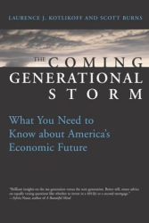 Laurence J. Kotlikoff: The Coming Generational Storm: What You Need to Know about America's Economic Future