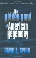 David E. Spiro: The Hidden Hand of American Hegemony: Petrodollar Recycling and International Markets (Cornell Studies in Political Economy)